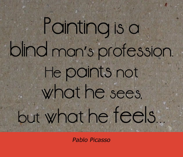 Painting is a blind man's profession - Picasso quote about art