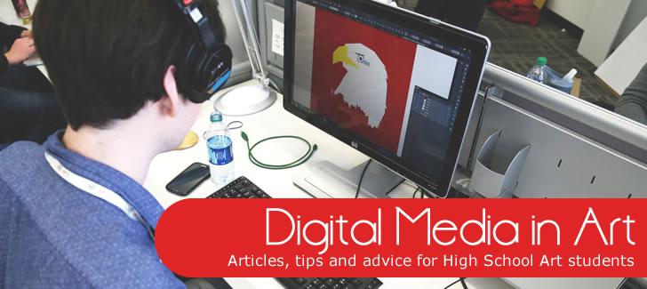 Using digital media in art: articles, tips and advice for high school Art students