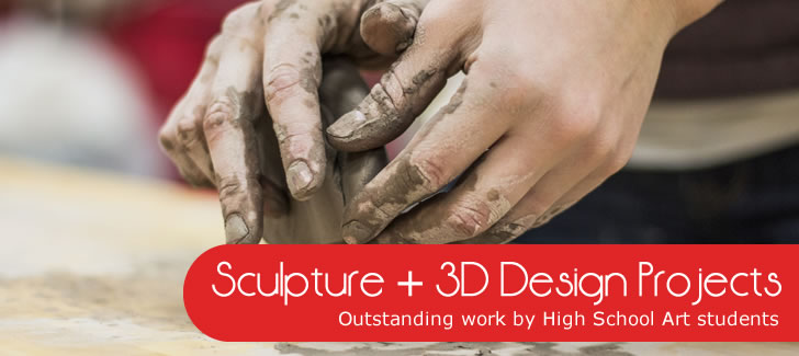 Outstanding sculpture and 3D design projects by high school students